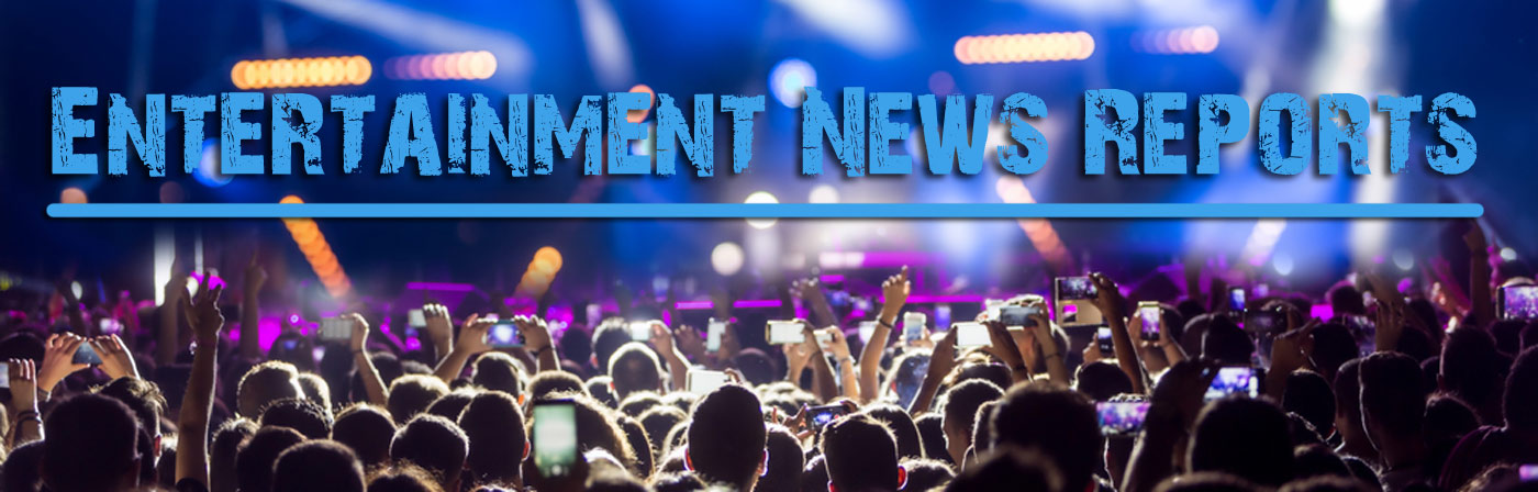Entertainment News Reports